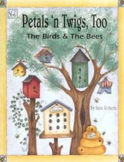 Petals n Twigs Too The Birds and the Bees by Janis Roberts