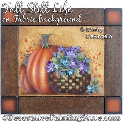 Fall Still Life on Fabric Background Painting Pattern PDF DOWNLOAD - Sandy DeAngelo