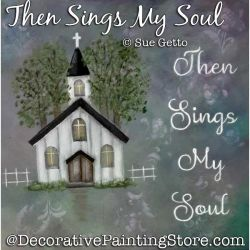 Then Sings My Soul (Church) Painting Pattern PDF DOWNLOAD - Sue Getto